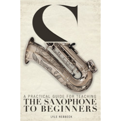 A Practical Guide for Teaching the Saxophone to Beginners