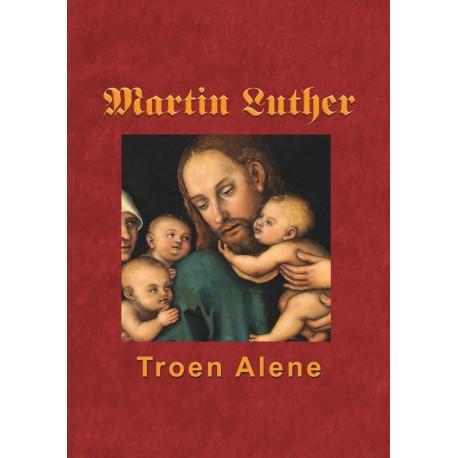 Martin Luther - Troen Alene
