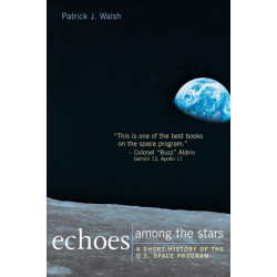 Echoes Among the Stars: A Short History of the U.S. Space Program: A Short History of the U.S. Space Program