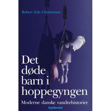 Det døde barn i hoppegyngen: Moderne danske vandrehistorier