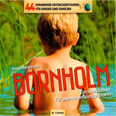 44 spannende Entdeckertouren für Kinder und Familien.: Bornholm Ein Inselführer für abenteuerlustige Eltern