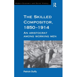 The Skilled Compositor, 1850-1914: An Aristocrat Among Working Men