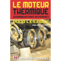 Le moteur thermique (Combustion interne) pour les nuls - LES PIECES INTERNES: TOME 2 (New edition - EVO 3 (3e edition) -)