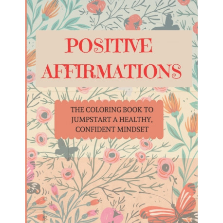 Positive Affirmations: The coloring book to jumpstart a healthy, confident mindset