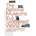 The national museums in a globalised world: a conference on the bicentenary of The National Museum of Denmark, Copenhagen May 21-22 2007