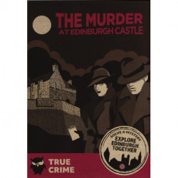 The murder at Edinburgh Castle: Solve A Mystery - Explore Edinburgh together
