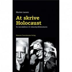 At skrive Holocaust: en introduktion til vidnesbyrdlitteraturen - Primo Levi, Elie Wiesel, Jorge Semprún