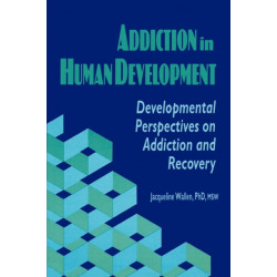 Addiction in Human Development: Developmental Perspectives on Addiction and Recovery