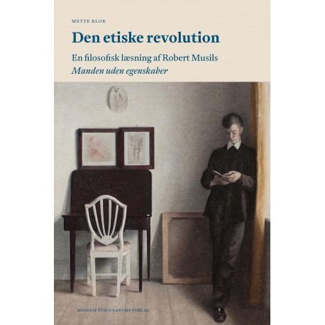 Den etiske revolution: En filosofisk læsning af Robert Musils Manden uden egenskaber