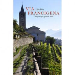 Via Francigena : i pilegrimsspor gjennom Italia: i pilegrimsspor gjennom Italia