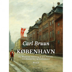 København. En illustreret skildring af dets historie, mindesmærker og institutioner. Bind 2