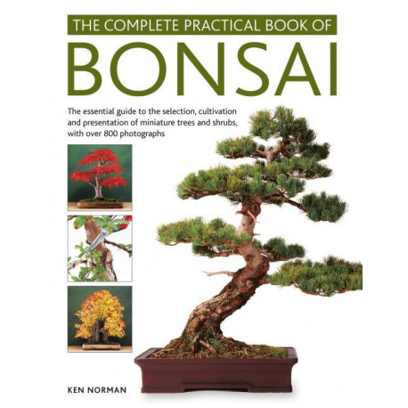 Complete Practical Book of Bonsai: The essential guide to the selection, cultivation and presentation of miniature trees