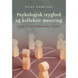 Psykologisk tryghed og kollektiv mestring: Vejen til en kollaborativ kultur