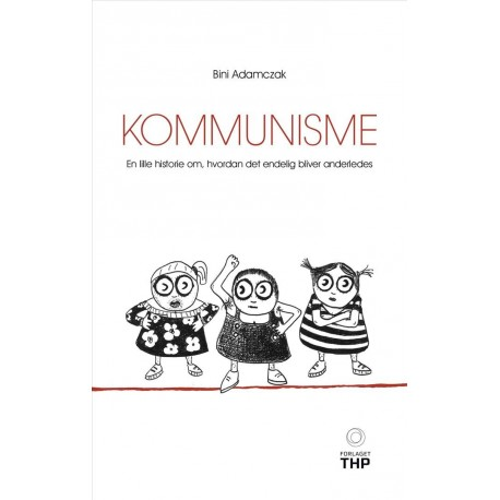 Kommunisme: En lille historie om, hvordan det endelig bliver anderledes