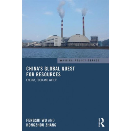 China's Global Quest for Resources: Energy, Food and Water