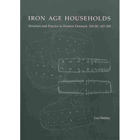 Iron Age Households: Structure and Practice in Western Denmark, 500 BC-AD 200