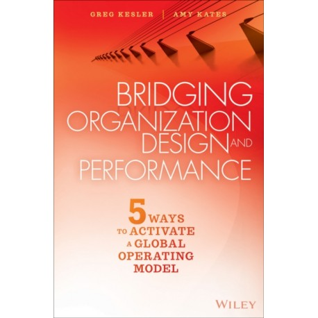 Bridging Organization Design and Performance : Five Ways to Activate a Global Operating Model
