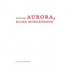 Aurora, eller Morgenrøde: Tolv indledende kapitler og en fuldstændig oversættelse af den forbudte tekst fra middelalderen med titlen Aurora consurgens