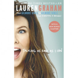 Talking As Fast As I Can: From Gilmore Girls to Gilmore Girls, and Everything in Between: From Gilmore Girls to Gilmore Girls, and Everything in Between