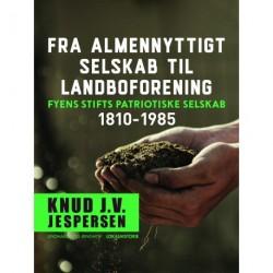 Fra almennyttigt selskab til landboforening. Fyens Stifts patriotiske Selskab 1810-1985