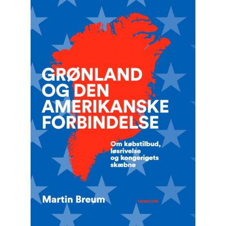 Grønland og den amerikanske forbindelse: om købstilbud, løsrivelse og kongerigets skæbne