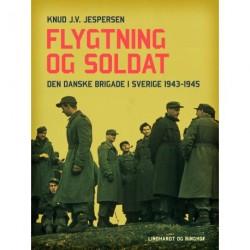Flygtning og soldat. Den danske Brigade i Sverige 1943-1945