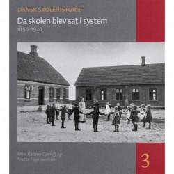 Da skolen blev sat i system: Tiden 1850-1920