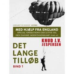 Med hjælp fra England. Special Operations Executive og den danske modstandskamp 1940-43. Bind 1
