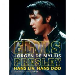 Elvis Presley. Hans liv, hans død