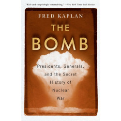 The Bomb: Presidents, Generals, and the Secret History of Nuclear War