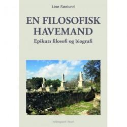 EN FILOSOFISK HAVEMAND - Epikurs filosofi og biografi
