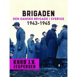 Brigaden. Den danske Brigade i Sverige 1943-1945