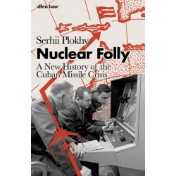 Nuclear Folly: A New History of the Cuban Missile Crisis