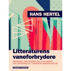 Litteraturens vaneforbrydere. Kritikere, forlæggere og lystlæsere. Det litterære liv i Danmark gennem 200 år