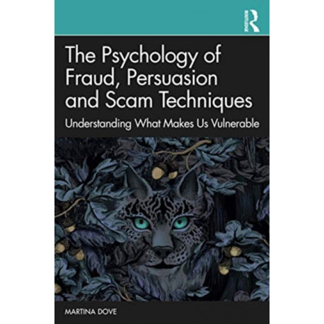 The Psychology of Fraud, Persuasion and Scam Techniques: Understanding What Makes Us Vulnerable