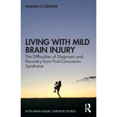Living with Mild Brain Injury: The Difficulties of Diagnosis and Recovery from Post-Concussion Syndrome