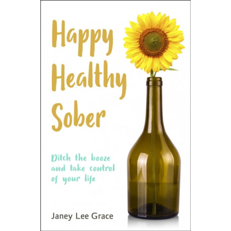 Happy Healthy Sober: Ditch the booze and take control of your life