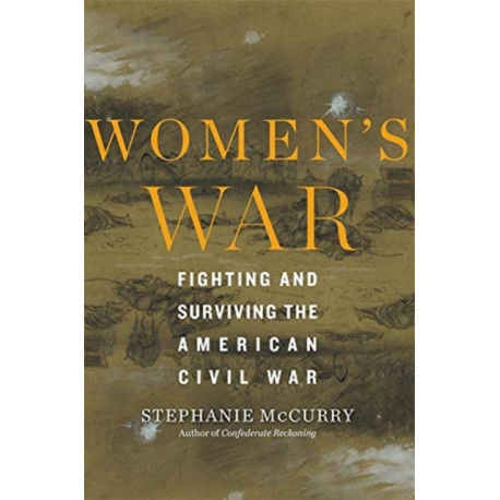 Women's War: Fighting and Surviving the American Civil War