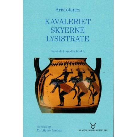 Kavaleriet - Skyerne - Lysistrate: Kavaleriet, Skyerne, Lysistrate