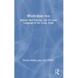 Whole-Body Sex: Somatic Sex Therapy and the Lost Language of the Erotic Body
