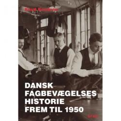 Dansk fagbevægelses historie frem til 1950: fra arbejdets perspektiv