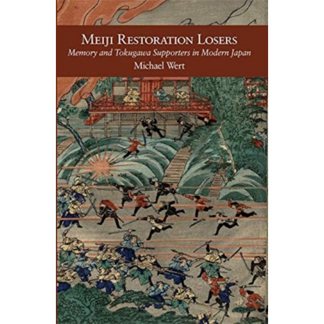 Meiji Restoration Losers: Memory and Tokugawa Supporters in Modern Japan