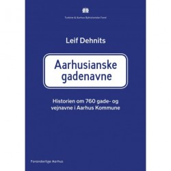 Aarhusianske gadenavne: Historien om 760 gade- og vejnavne i Aarhus kommune