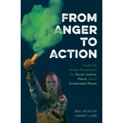 From Anger to Action: Inside the Global Movements for Social Justice, Peace, and a Sustainable Planet
