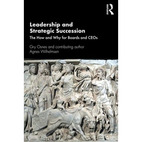 Leadership and Strategic Succession: The How and Why for Boards and CEOs