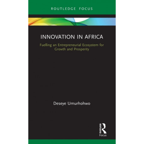 Innovation in Africa: Fuelling an Entrepreneurial Ecosystem for Growth and Prosperity