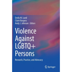 Violence Against LGBTQ+ Persons: Research, Practice, and Advocacy