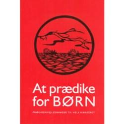 At prædike for børn - Første tekstrække: prædikenvejledninger til hele kirkeåret (Bind 1)