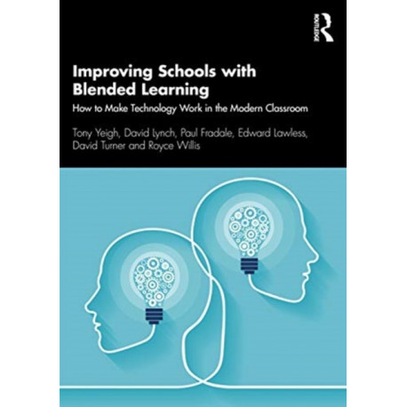 Improving Schools with Blended Learning: How to Make Technology Work in the Modern Classroom