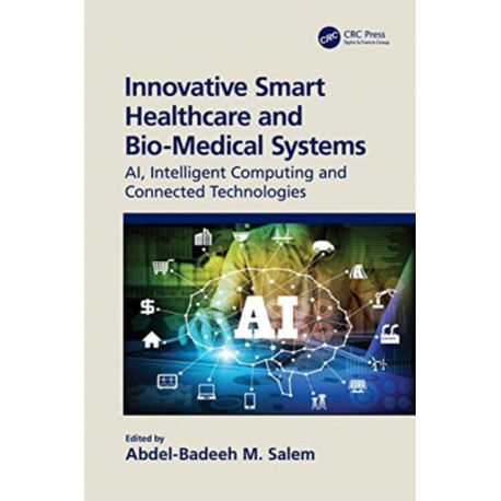 Innovative Smart Healthcare and Bio-Medical Systems: AI, Intelligent Computing and Connected Technologies